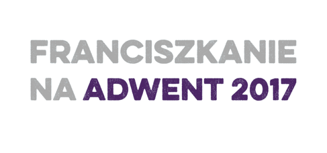 Franciszkanie na Adwent 2017